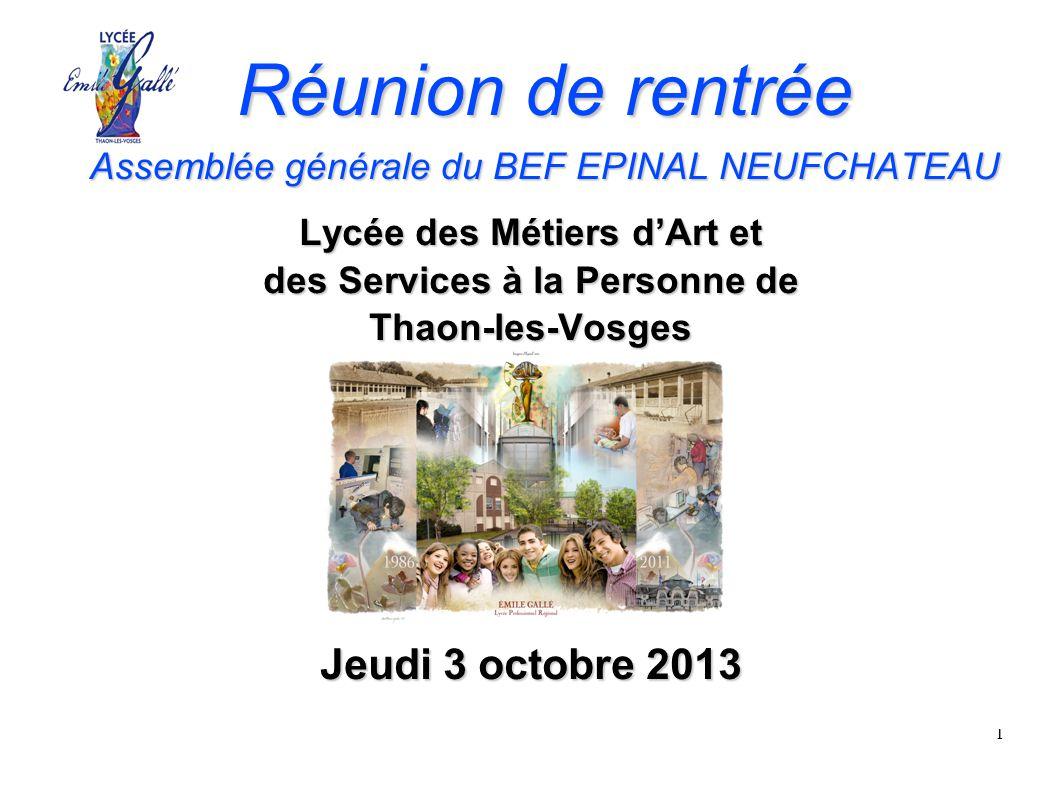 1 Réunion de rentrée Assemblée générale du BEF EPINAL NEUFCHATEAU Lycée des Métiers d'Art et des Services à la Personne de Thaon-les-Vosges Jeudi 3 octobre 2013