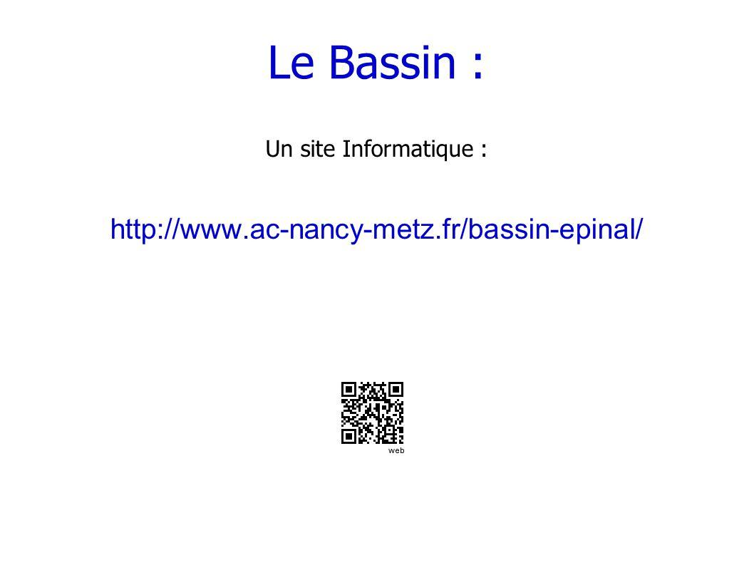 Le Bassin : Un site Informatique : http://www.ac-nancy-metz.fr/bassin-epinal/