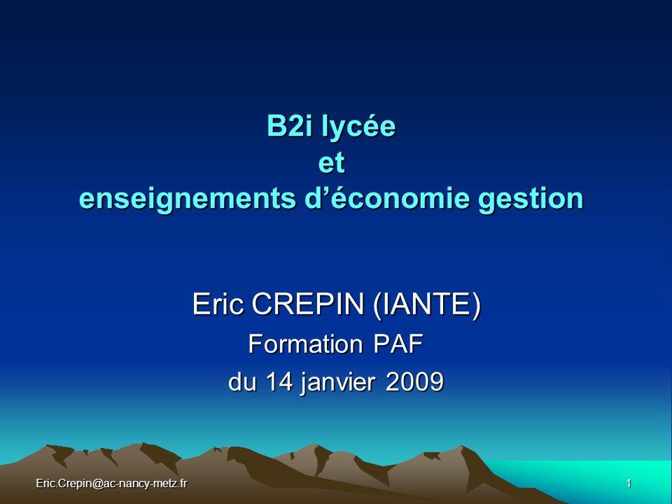 Eric.Crepin@ac-nancy-metz.fr2 B2i Lycée et enseignements d'économie gestion Plan de la journée Plan de la journée (matin) : Généralités et objectifs.