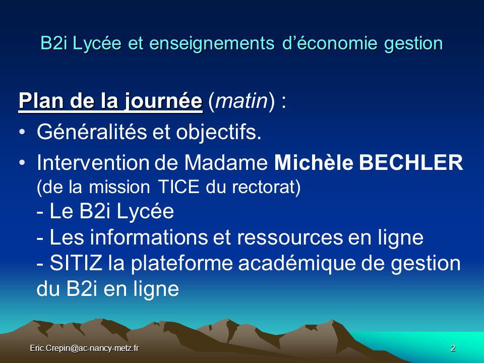 Eric.Crepin@ac-nancy-metz.fr3 B2i Lycée et enseignements d'économie gestion Plan de la journée Plan de la journée (après midi) : Items du B2i et enseignements d'économie gestion.