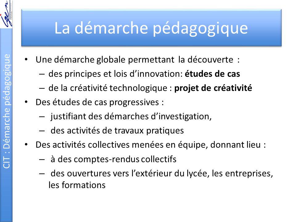 La démarche pédagogique Une démarche globale permettant la découverte : – des principes et lois d'innovation: études de cas – de la créativité technol