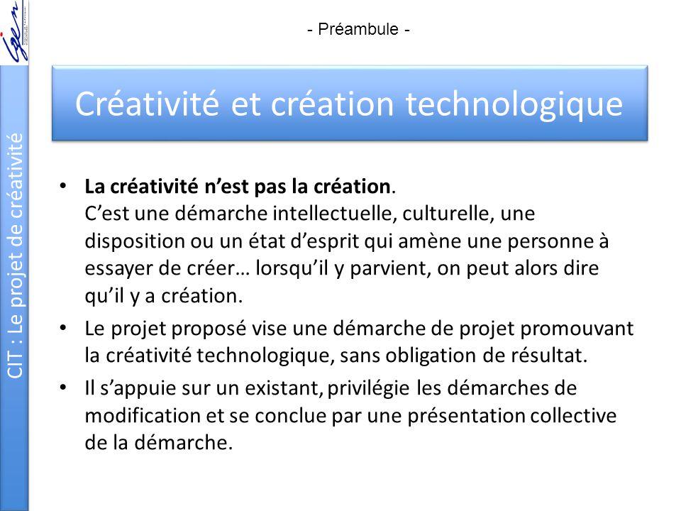 CIT : Le projet de créativité Créativité et création technologique La créativité n'est pas la création. C'est une démarche intellectuelle, culturelle,