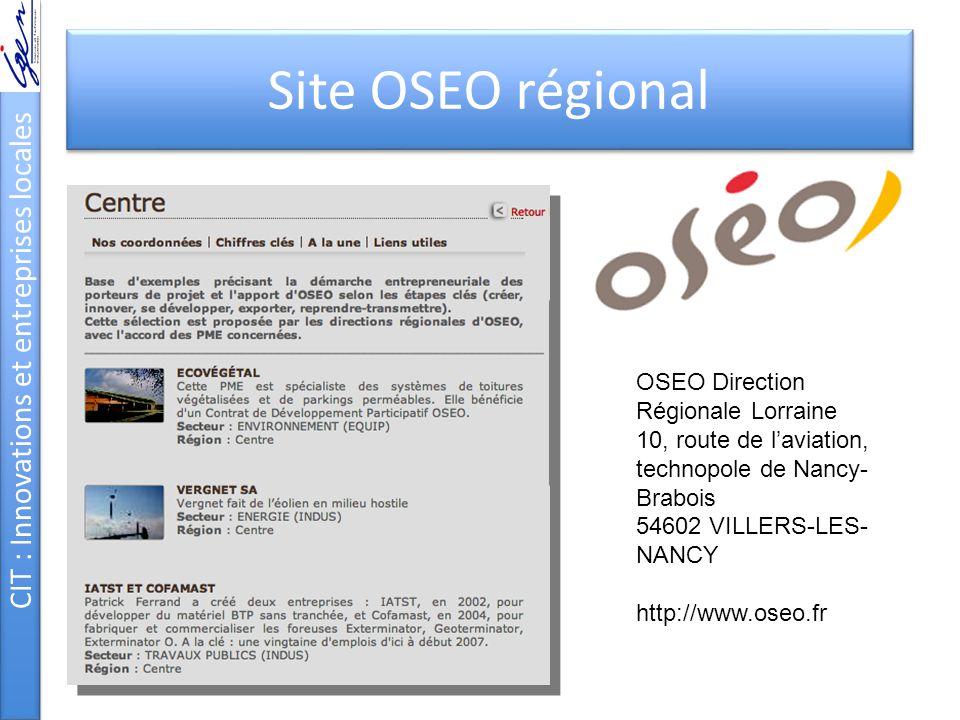 CIT : Innovations et entreprises locales Site OSEO régional OSEO Direction Régionale Lorraine 10, route de l'aviation, technopole de Nancy- Brabois 54