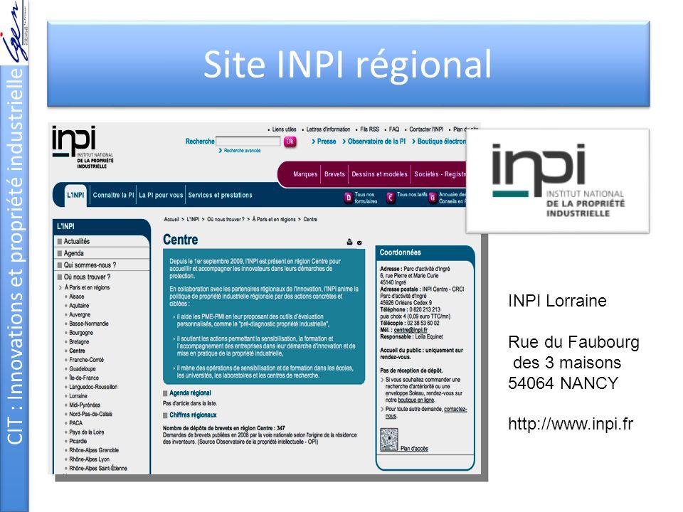 CIT : Innovations et propriété industrielle Site INPI régional INPI Lorraine Rue du Faubourg des 3 maisons 54064 NANCY http://www.inpi.fr