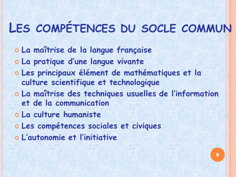 L ES COMPÉTENCES DU SOCLE COMMUN La maîtrise de la langue française La pratique d'une langue vivante Les principaux élément de mathématiques et la cul