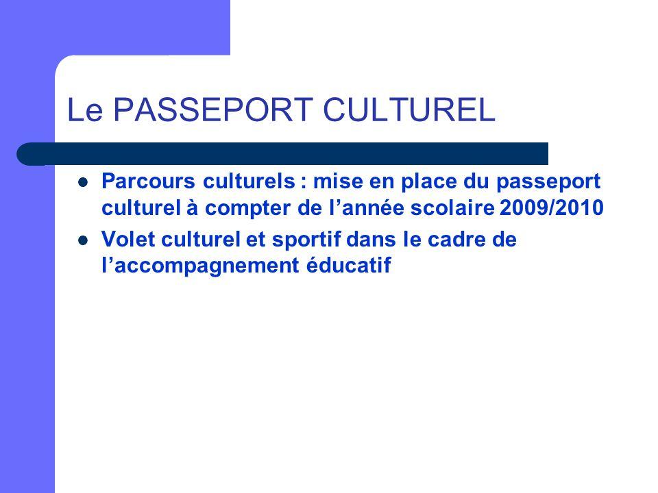 Le PASSEPORT CULTUREL Parcours culturels : mise en place du passeport culturel à compter de l'année scolaire 2009/2010 Volet culturel et sportif dans