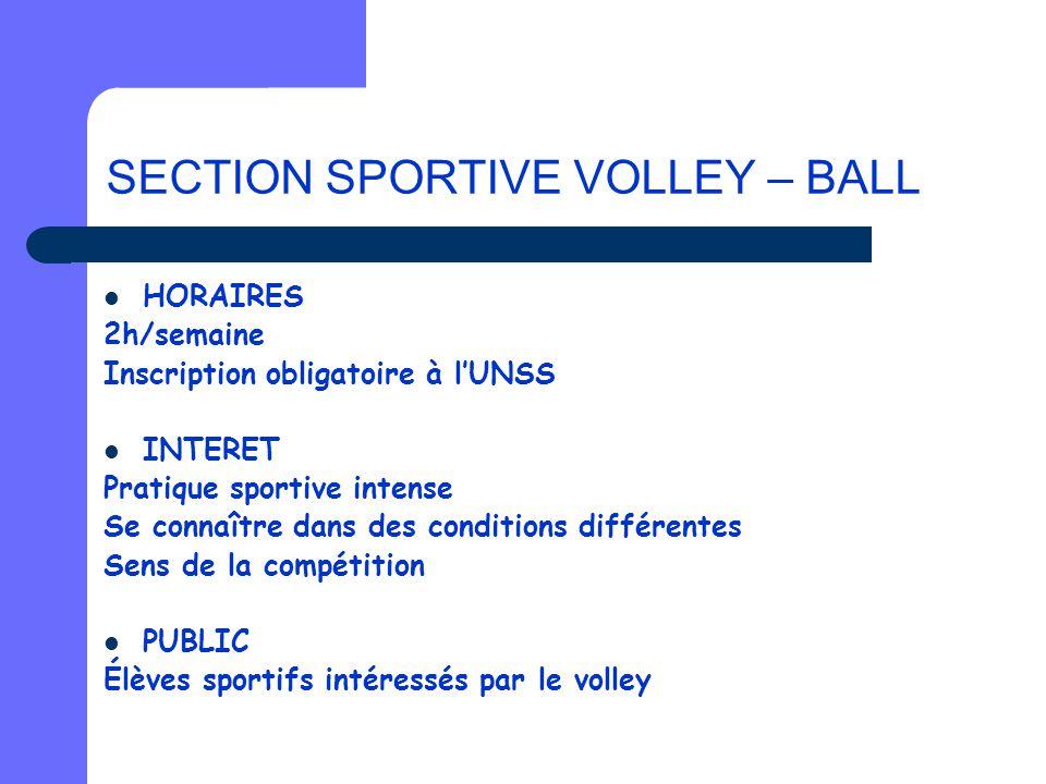 SECTION SPORTIVE VOLLEY – BALL HORAIRES 2h/semaine Inscription obligatoire à l'UNSS INTERET Pratique sportive intense Se connaître dans des conditions
