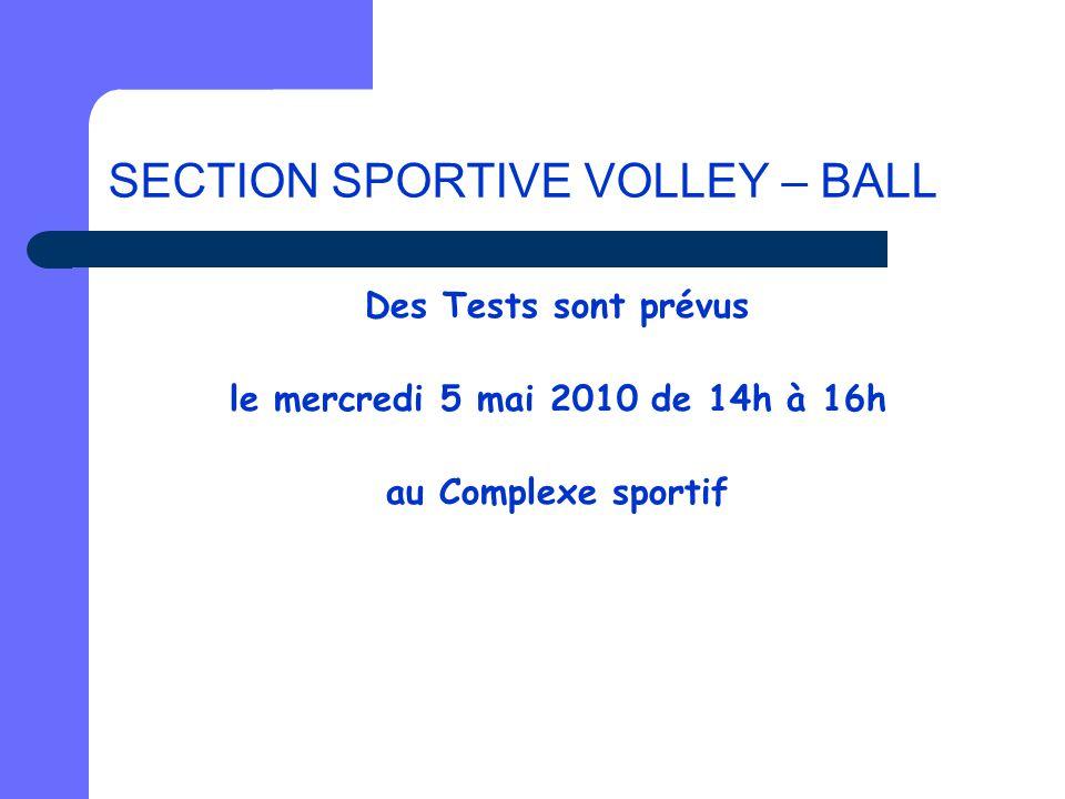SECTION SPORTIVE VOLLEY – BALL Des Tests sont prévus le mercredi 5 mai 2010 de 14h à 16h au Complexe sportif