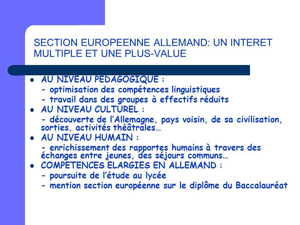 SECTION EUROPEENNE ALLEMAND: UN INTERET MULTIPLE ET UNE PLUS-VALUE AU NIVEAU PEDAGOGIQUE : - optimisation des compétences linguistiques - travail dans