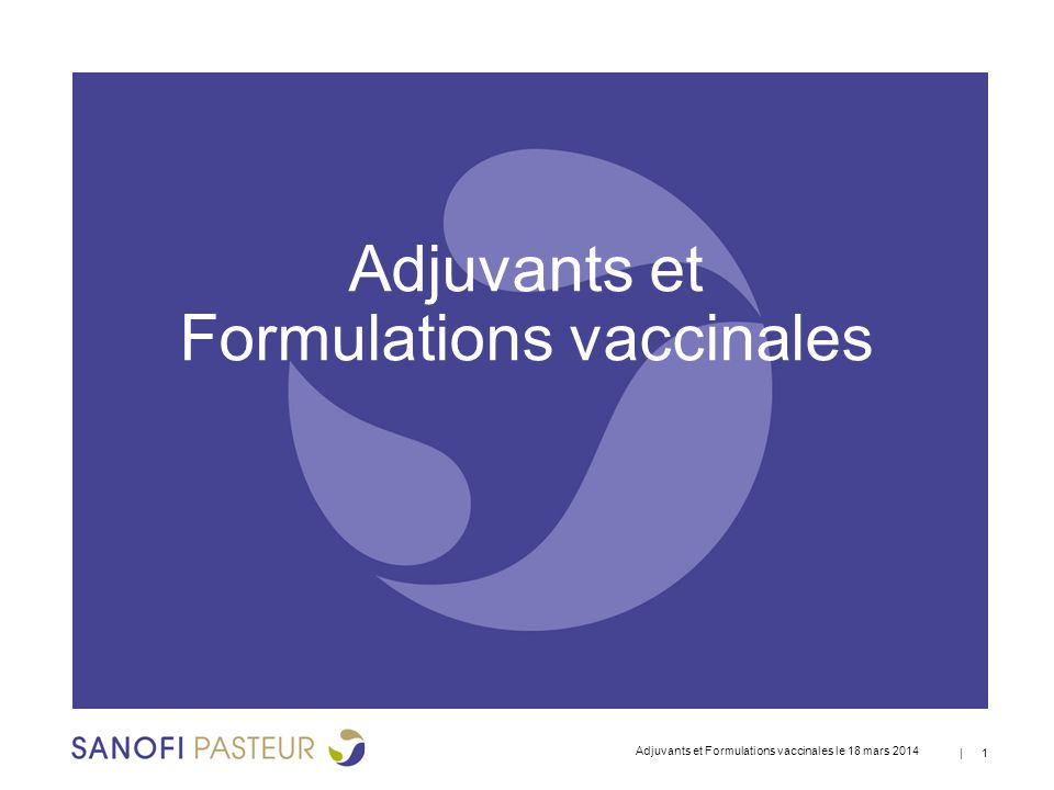 | 1 Adjuvants et Formulations vaccinales le 18 mars 2014 Adjuvants et Formulations vaccinales