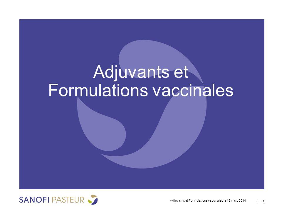   32 Les immunomodulateurs et immunostimulants ● Adjuvants Th1 (par exemple, agonistes de TLR4, TL3, TLR7/8 et TLR9) ● In vivo chez la souris Potentialise la réponse humorale avec IgG2a>>IgG1 (favorise l'induction d'anticorps fixant le complément) Augmente la réponse CD4 et oriente la réponse vers Th1 (IFN-g>IL-5) Induit des CTL si présentation Classe 1: R848 et CpG>MPL ● In vitro sur cellules humaines Induit des cytokines pro-inflammatoires IL-6, TNFa Induit des cytokines pro-Th1 (IL12p70) Provoque la maturation des cellules dendritiques Attention: chez l'homme: pas de lien Th1 et isotypes d'Ac Adjuvants et Formulations vaccinales le 18 mars 2014