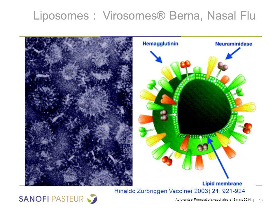| 16 Liposomes : Virosomes® Berna, Nasal Flu Rinaldo Zurbriggen Vaccine( 2003) 21: 921-924 Adjuvants et Formulations vaccinales le 18 mars 2014