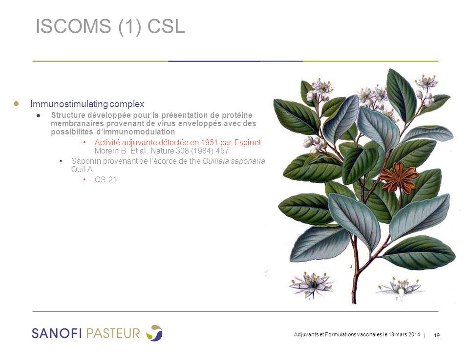 | 19 ISCOMS (1) CSL ● Immunostimulating complex ● Structure développée pour la présentation de protéine membranaires provenant de virus enveloppés avec des possibilités d'immunomodulation Activité adjuvante détectée en 1951 par Espinet Morein B.