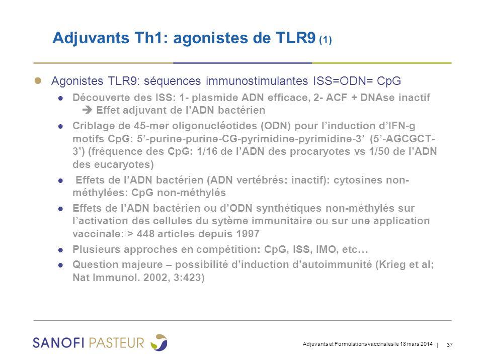 | 37 ● Agonistes TLR9: séquences immunostimulantes ISS=ODN= CpG ● Découverte des ISS: 1- plasmide ADN efficace, 2- ACF + DNAse inactif  Effet adjuvant de l'ADN bactérien ● Criblage de 45-mer oligonucléotides (ODN) pour l'induction d'IFN-g motifs CpG: 5'-purine-purine-CG-pyrimidine-pyrimidine-3' (5'-AGCGCT- 3') (fréquence des CpG: 1/16 de l'ADN des procaryotes vs 1/50 de l'ADN des eucaryotes) ● Effets de l'ADN bactérien (ADN vertébrés: inactif): cytosines non- méthylées: CpG non-méthylés ● Effets de l'ADN bactérien ou d'ODN synthétiques non-méthylés sur l'activation des cellules du sytème immunitaire ou sur une application vaccinale: > 448 articles depuis 1997 ● Plusieurs approches en compétition: CpG, ISS, IMO, etc… ● Question majeure – possibilité d'induction d'autoimmunité (Krieg et al; Nat Immunol.
