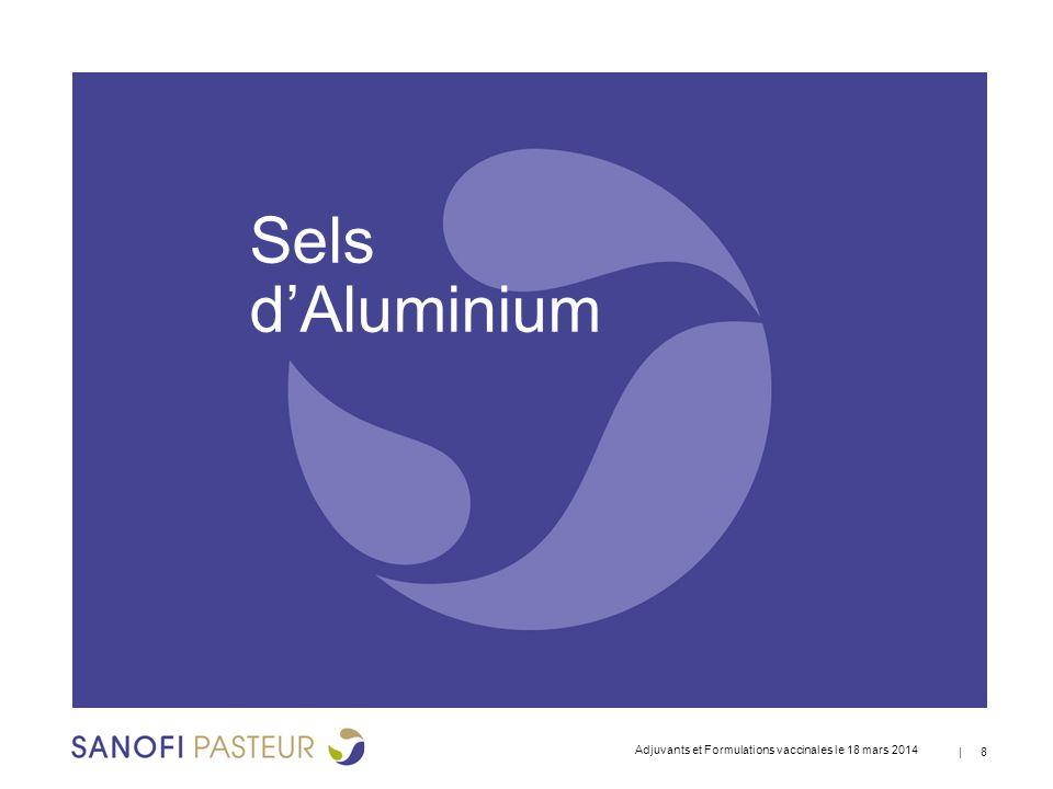 Adjuvants et Formulations vaccinales le 18 avril 2013   9 Vaccins de Sanofi Pasteur utilisant des sels d'aluminium : ● Avaxim (hépatite A inactivé) ● Diftavax, DT Vax (diphtérie et tétanos) ● DTP, DT, Imovax DT, TD adsorbé et DPT adsorbé ● Tetanus toxoid adsorbed (tétanos) ● Tetavax (tétanos) ● DT Coq (diphtérie, tétanos et coqueluche) ● Genhevac B Pasteur (hépatite B inactivé) ● Imovax DPT polio et Tetracoq (diphtérie, tétanos, coqueluche et polio inactivé) ● PENTAct-HiB (Haemophilus influenzae type b, diphterie, tétanos, coqueluche et polio inactivé) ● ProHIBiT-DPT, Tripacel (Haemophilus influenzae, anatoxines diphtérique et tétaniques adsorbées) ● HEXAXIM (diphtérie, tétanos, coqueluche, polio, Haemophilus influenzae type b et hépatite B).
