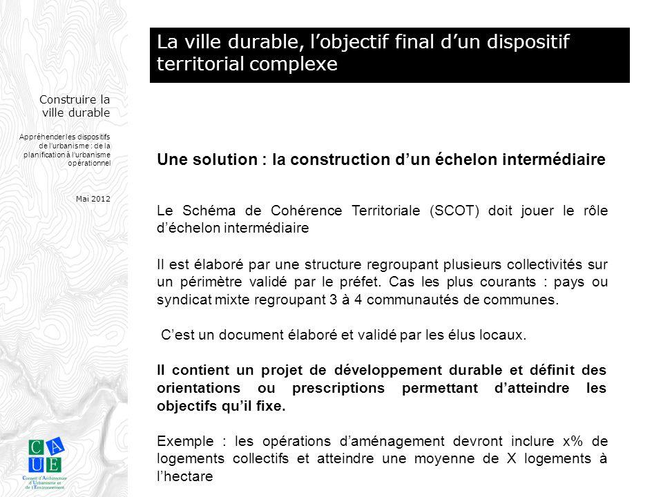 Construire la ville durable Appréhender les dispositifs de l'urbanisme : de la planification à l'urbanisme opérationnel Mai 2012 Il est élaboré par un