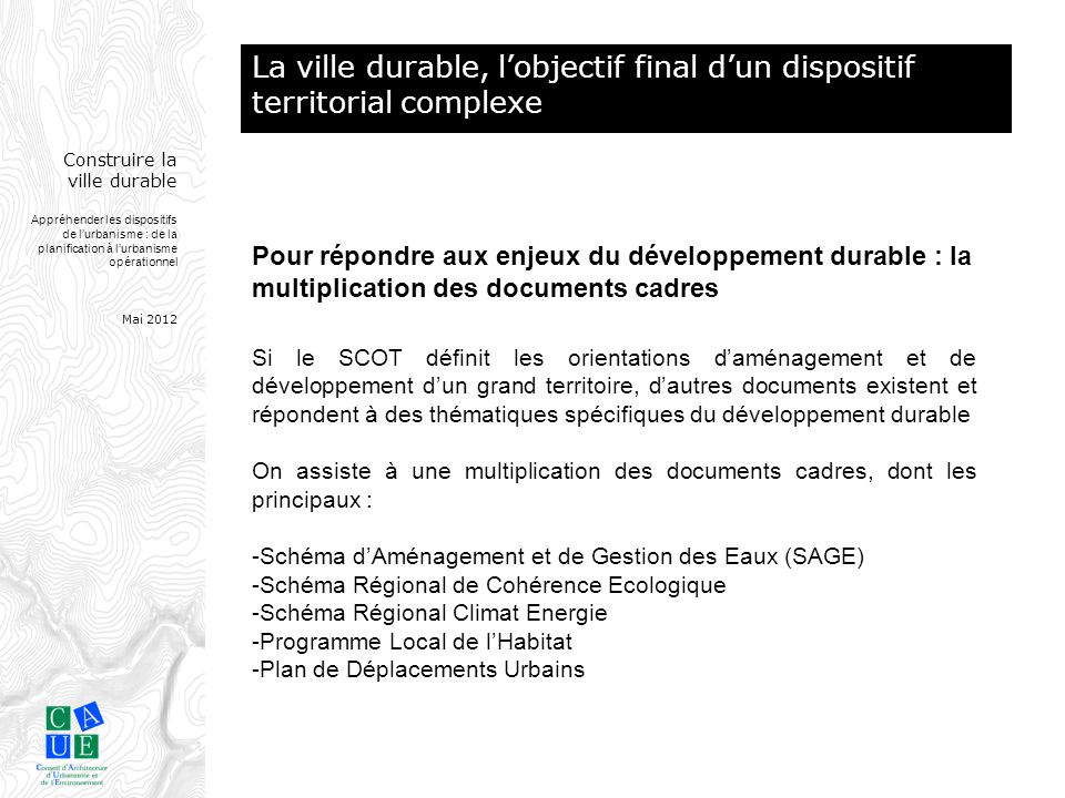 Construire la ville durable Appréhender les dispositifs de l'urbanisme : de la planification à l'urbanisme opérationnel Mai 2012 Si le SCOT définit le