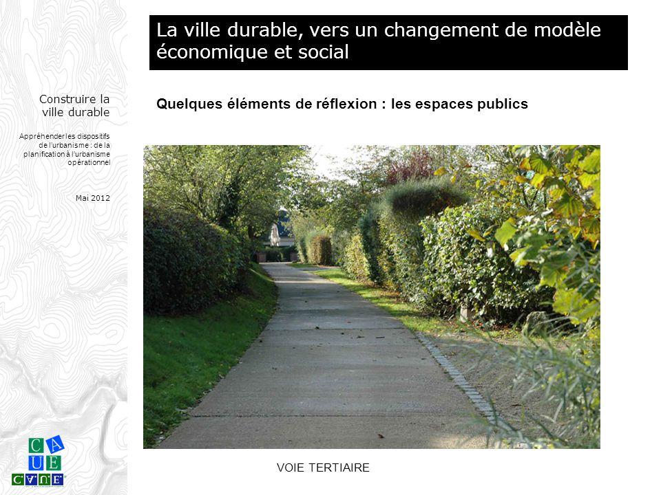 Construire la ville durable Appréhender les dispositifs de l'urbanisme : de la planification à l'urbanisme opérationnel Mai 2012 VOIE TERTIAIRE La vil