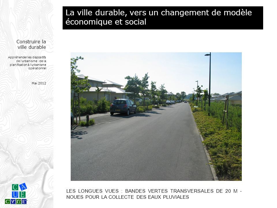 Construire la ville durable Appréhender les dispositifs de l'urbanisme : de la planification à l'urbanisme opérationnel Mai 2012 LES LONGUES VUES : BA