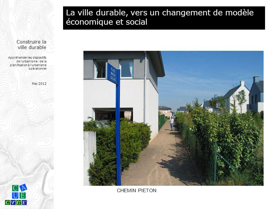 Construire la ville durable Appréhender les dispositifs de l'urbanisme : de la planification à l'urbanisme opérationnel Mai 2012 CHEMIN PIETON La vill