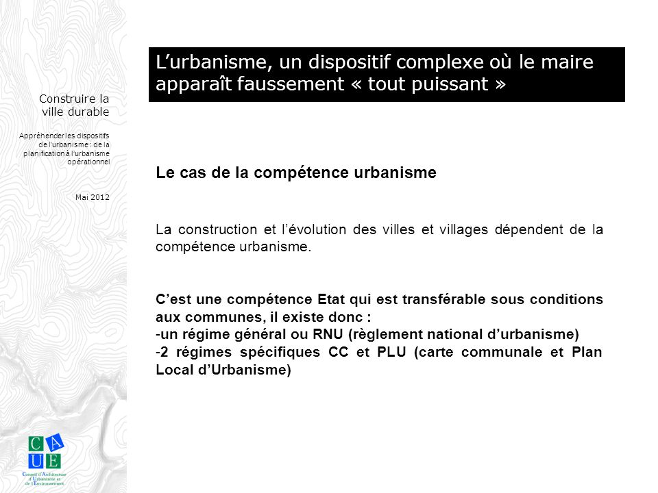 Construire la ville durable Appréhender les dispositifs de l'urbanisme : de la planification à l'urbanisme opérationnel Mai 2012 Une trop forte dépendance au secteur privé .
