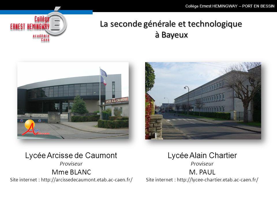 Collège Ernest HEMINGWAY – PORT EN BESSIN La seconde générale et technologique à Bayeux Lycée Arcisse de Caumont Proviseur Mme BLANC Site internet : h