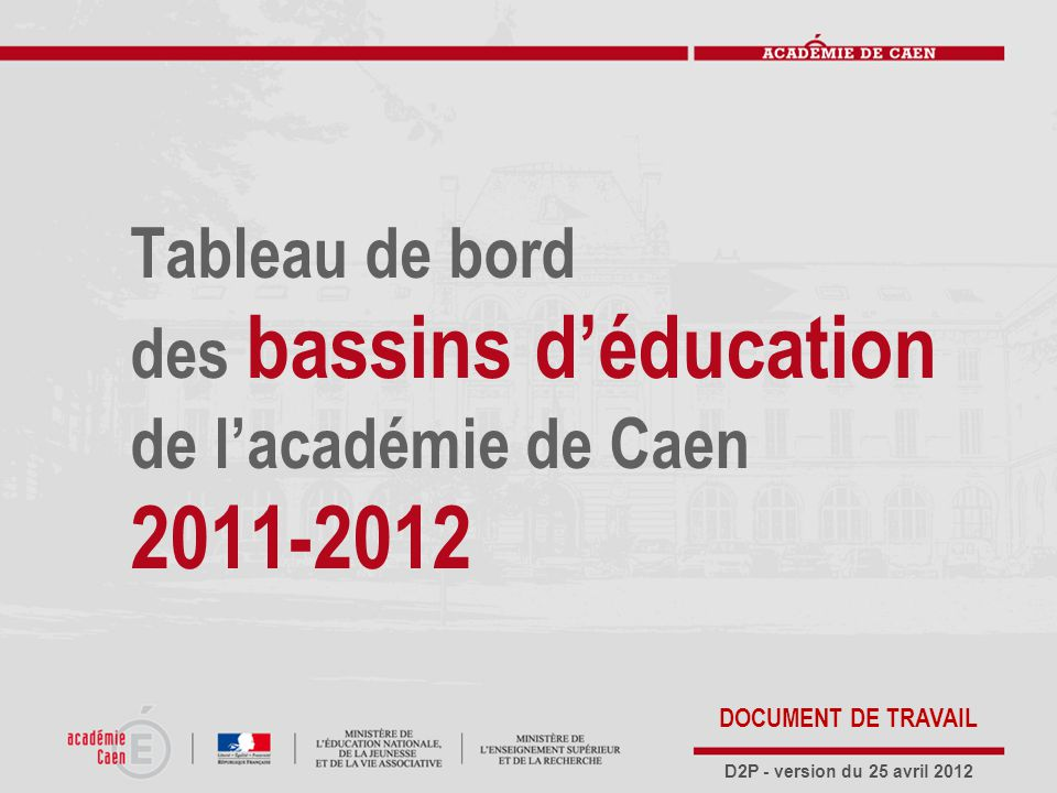 Tableau de bord des bassins d'éducation de l'académie de Caen 2011-2012 D2P - version du 25 avril 2012 DOCUMENT DE TRAVAIL