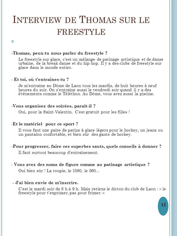 I NTERVIEW DE T HOMAS SUR LE FREESTYLE -Thomas, peux-tu nous parler du freestyle ? Le freestyle sur glace, c'est un mélange de patinage artistique et