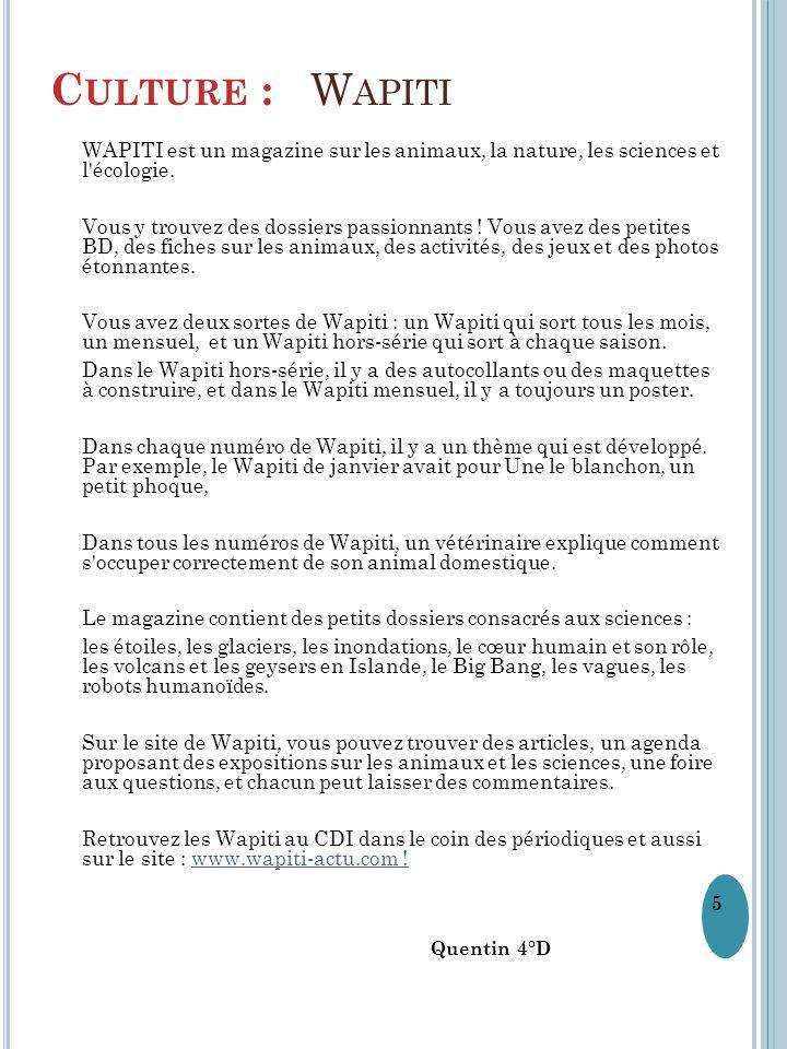 C ULTURE : W APITI WAPITI est un magazine sur les animaux, la nature, les sciences et l'écologie. Vous y trouvez des dossiers passionnants ! Vous avez