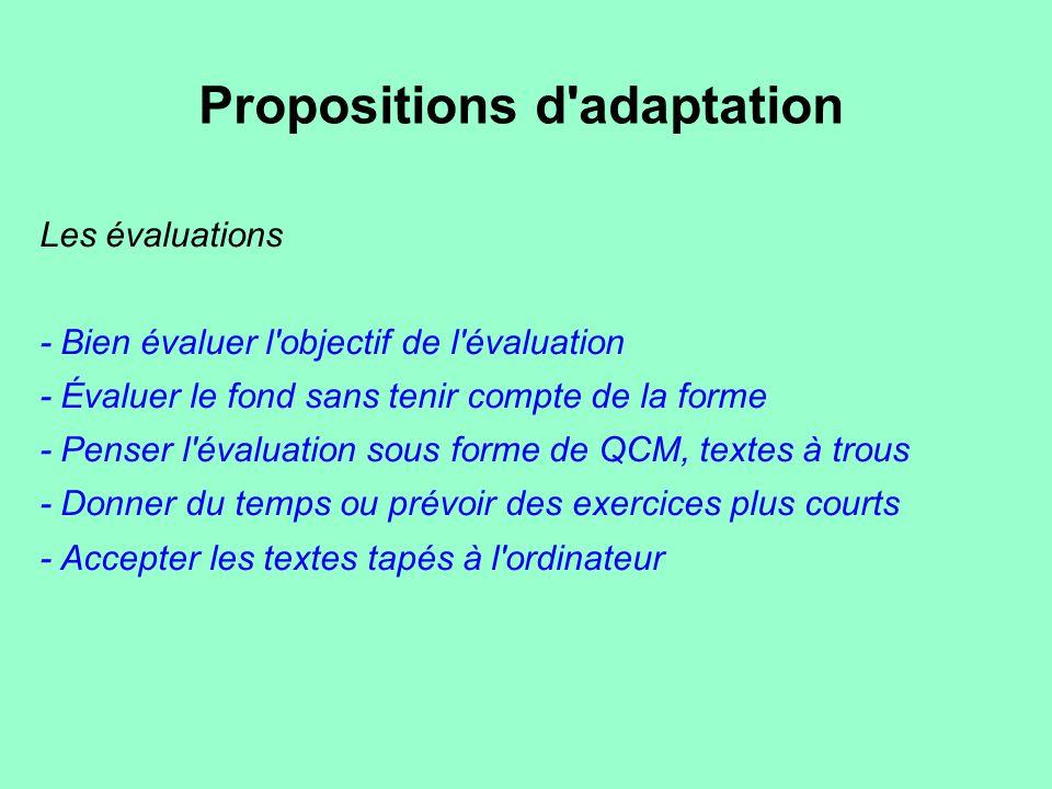 Propositions d'adaptation Les évaluations - Bien évaluer l'objectif de l'évaluation - Évaluer le fond sans tenir compte de la forme - Penser l'évaluat