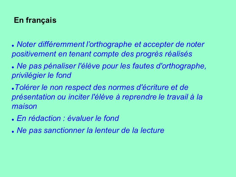 En français Noter différemment l'orthographe et accepter de noter positivement en tenant compte des progrès réalisés Ne pas pénaliser l'élève pour les