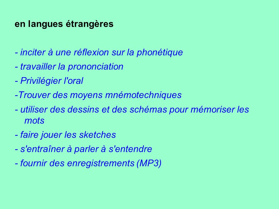 en langues étrangères - inciter à une réflexion sur la phonétique - travailler la prononciation - Privilégier l'oral -Trouver des moyens mnémotechniqu