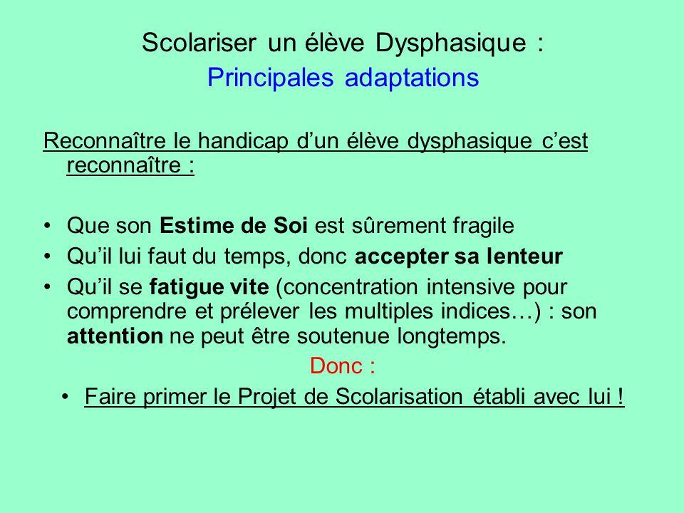 Scolariser un élève Dysphasique : Principales adaptations Reconnaître le handicap d'un élève dysphasique c'est reconnaître : Que son Estime de Soi est