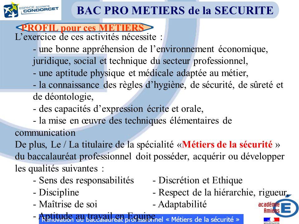 PROFIL pour ces METIERS Rénovation du baccalauréat professionnel « Métiers de la sécurité » BAC PRO METIERS de la SECURITE L'exercice de ces activités