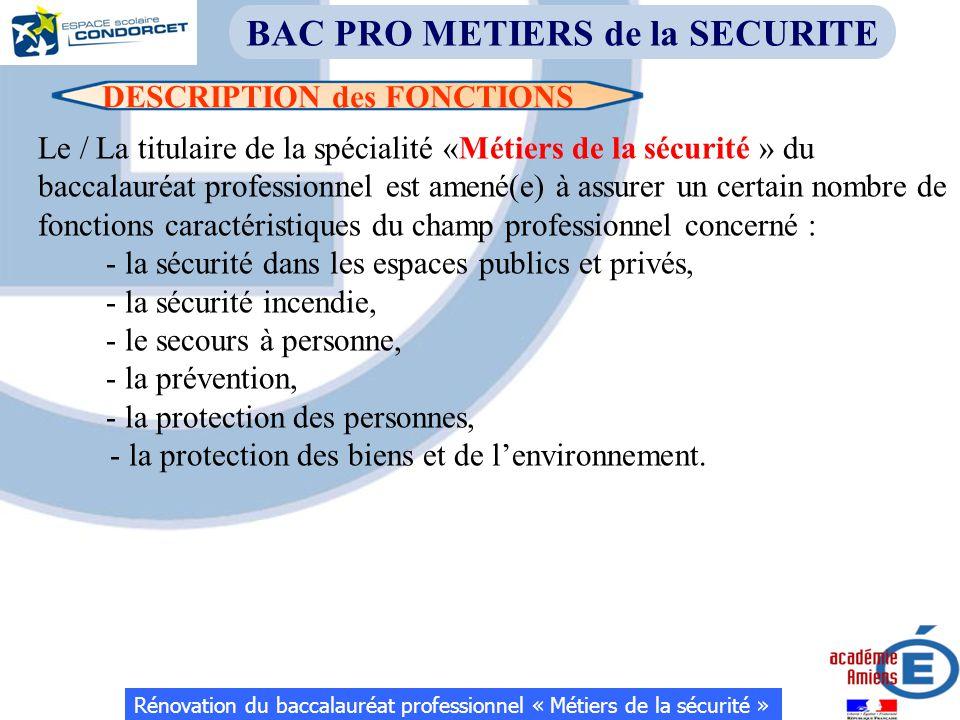 DESCRIPTION des FONCTIONS Rénovation du baccalauréat professionnel « Métiers de la sécurité » BAC PRO METIERS de la SECURITE Le / La titulaire de la s