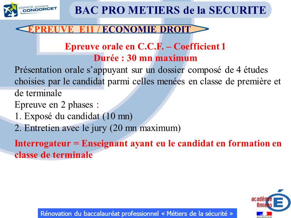 EPREUVE E11 / ECONOMIE DROIT Rénovation du baccalauréat professionnel « Métiers de la sécurité » BAC PRO METIERS de la SECURITE Epreuve orale en C.C.F