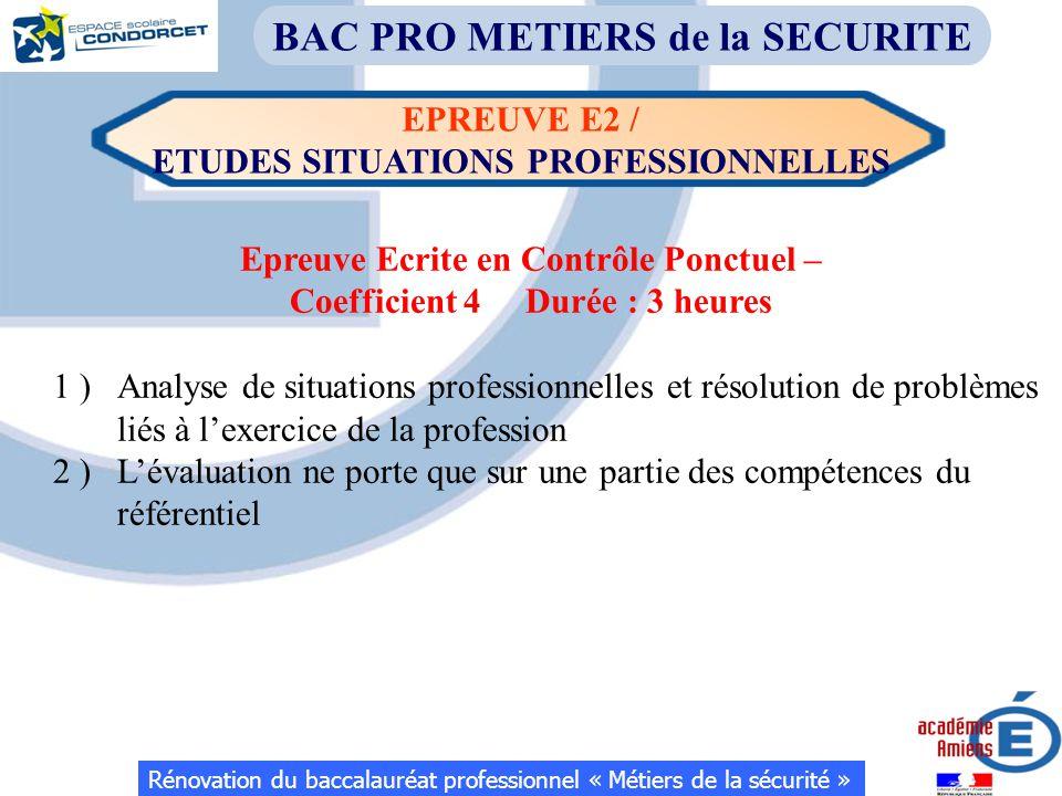 Rénovation du baccalauréat professionnel « Métiers de la sécurité » BAC PRO METIERS de la SECURITE EPREUVE E2 / ETUDES SITUATIONS PROFESSIONNELLES Epr