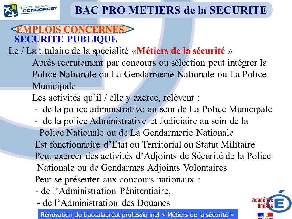EMPLOIS CONCERNES SECURITE PUBLIQUE Le / La titulaire de la spécialité «Métiers de la sécurité » Après recrutement par concours ou sélection peut inté