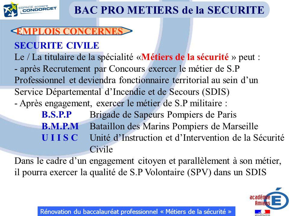 EMPLOIS CONCERNES SECURITE CIVILE Le / La titulaire de la spécialité «Métiers de la sécurité » peut : - après Recrutement par Concours exercer le méti