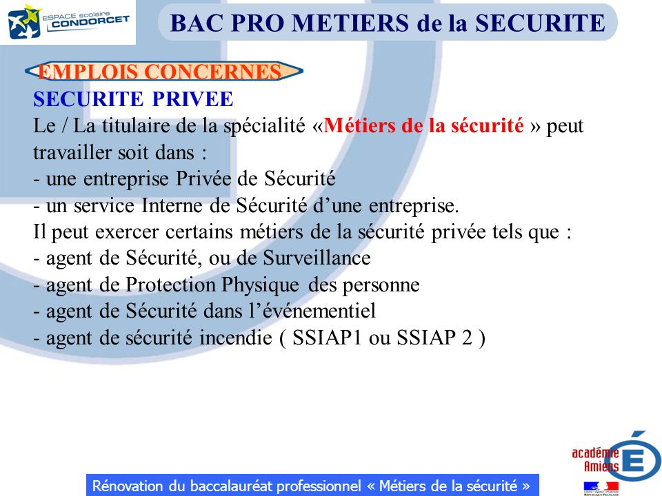 EMPLOIS CONCERNES SECURITE PRIVEE Le / La titulaire de la spécialité «Métiers de la sécurité » peut travailler soit dans : - une entreprise Privée de