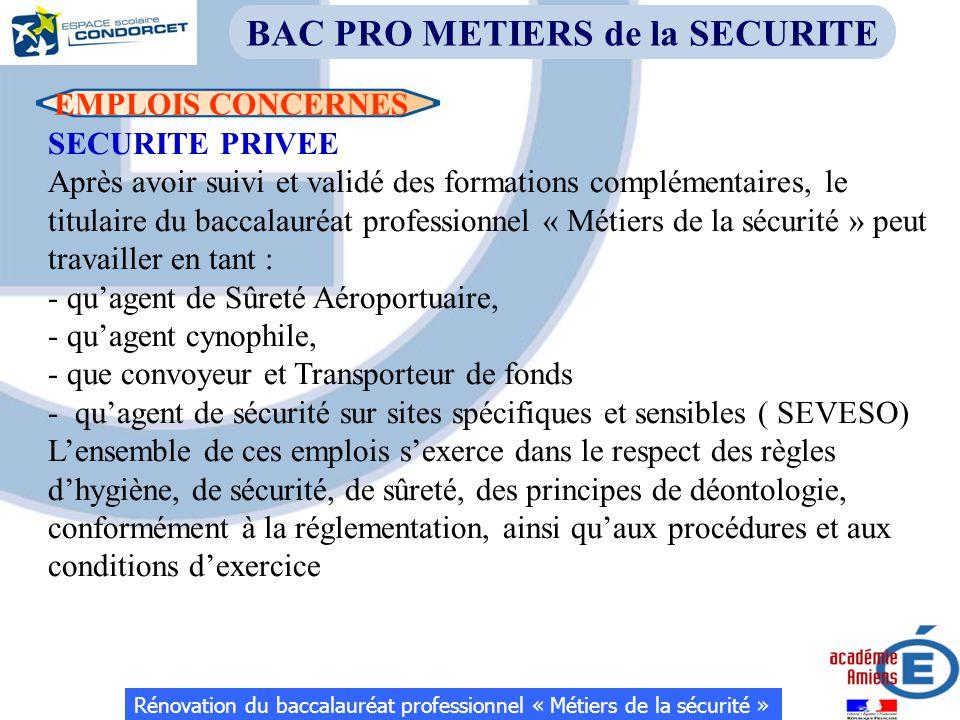EMPLOIS CONCERNES SECURITE PRIVEE Après avoir suivi et validé des formations complémentaires, le titulaire du baccalauréat professionnel « Métiers de