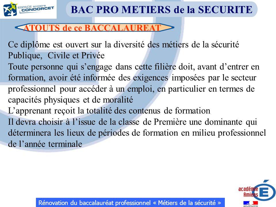 ATOUTS de ce BACCALAUREAT Rénovation du baccalauréat professionnel « Métiers de la sécurité » BAC PRO METIERS de la SECURITE Ce diplôme est ouvert sur