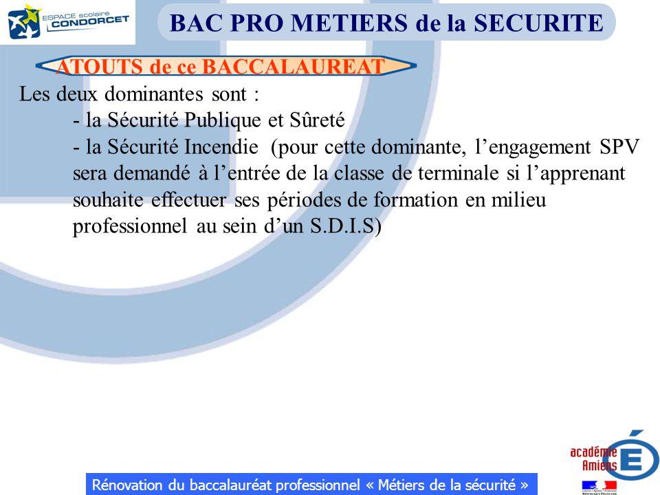 ATOUTS de ce BACCALAUREAT Rénovation du baccalauréat professionnel « Métiers de la sécurité » BAC PRO METIERS de la SECURITE Les deux dominantes sont