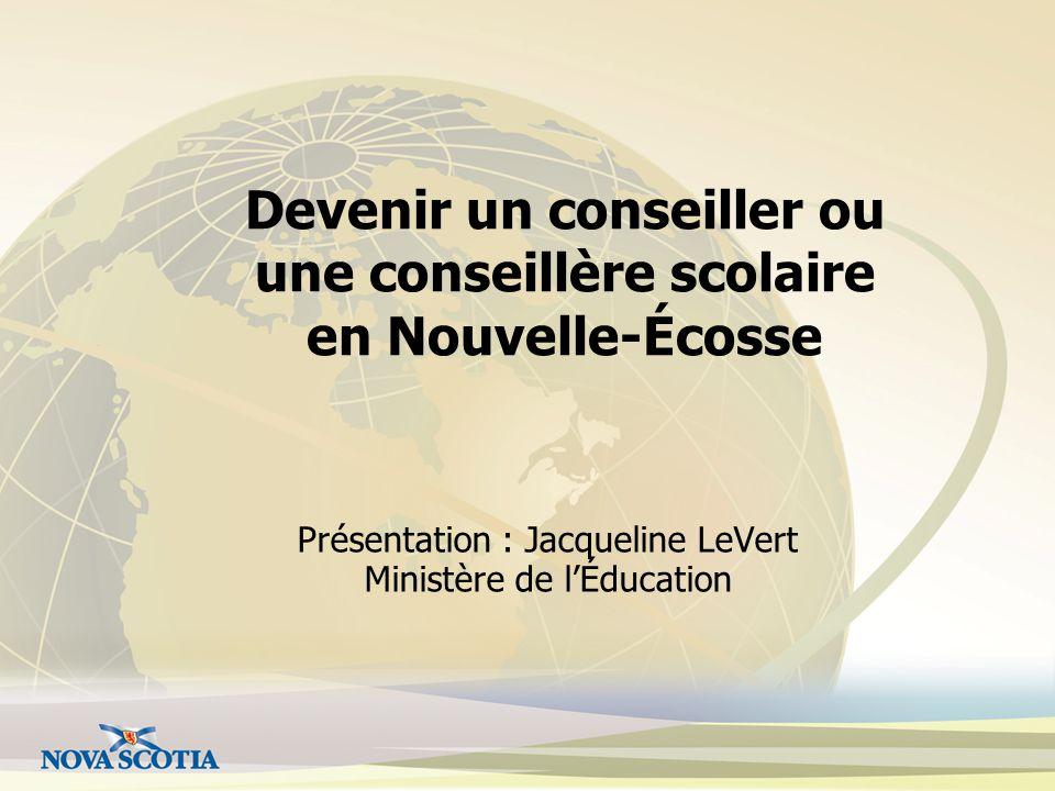 Présentation : Jacqueline LeVert Ministère de l'Éducation Devenir un conseiller ou une conseillère scolaire en Nouvelle-Écosse