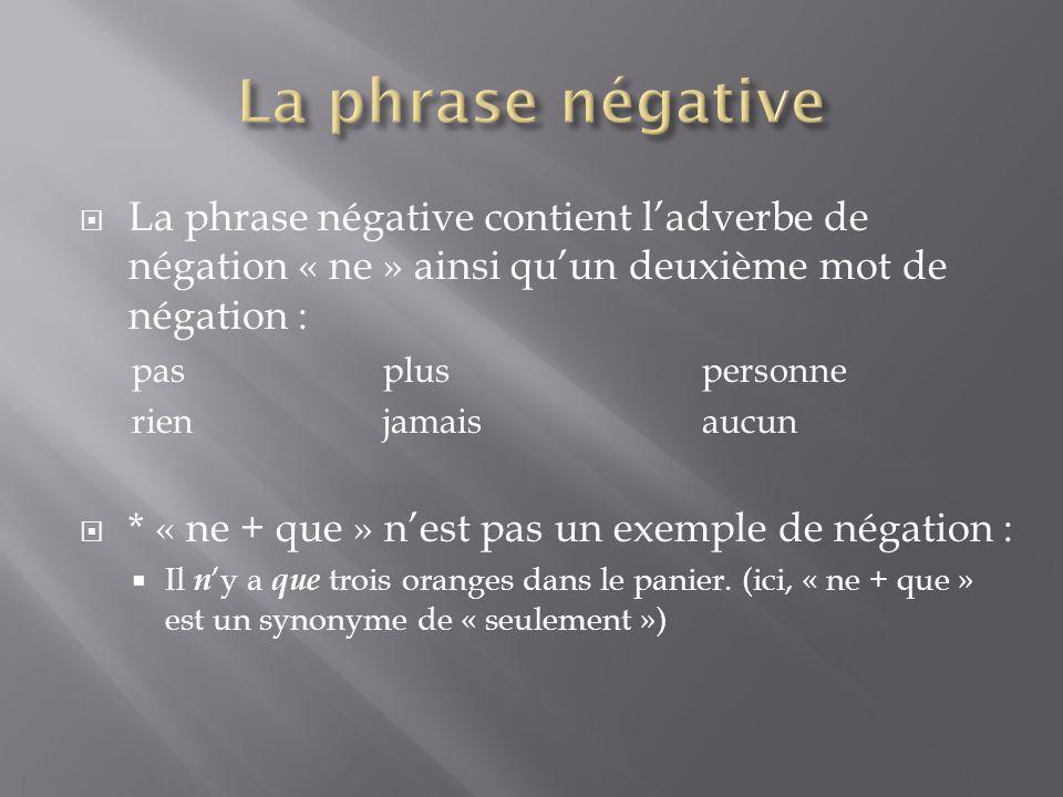  La phrase négative contient l'adverbe de négation « ne » ainsi qu'un deuxième mot de négation : paspluspersonne rienjamaisaucun  * « ne + que » n'e