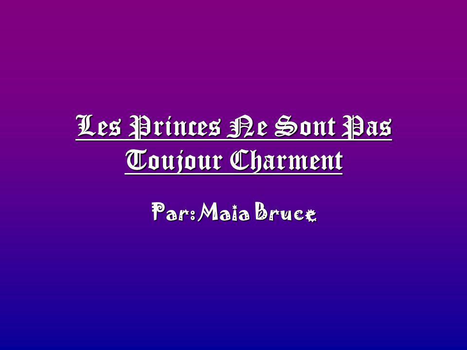 Les Princes Ne Sont Pas Toujour Charment Par: Maia Bruce