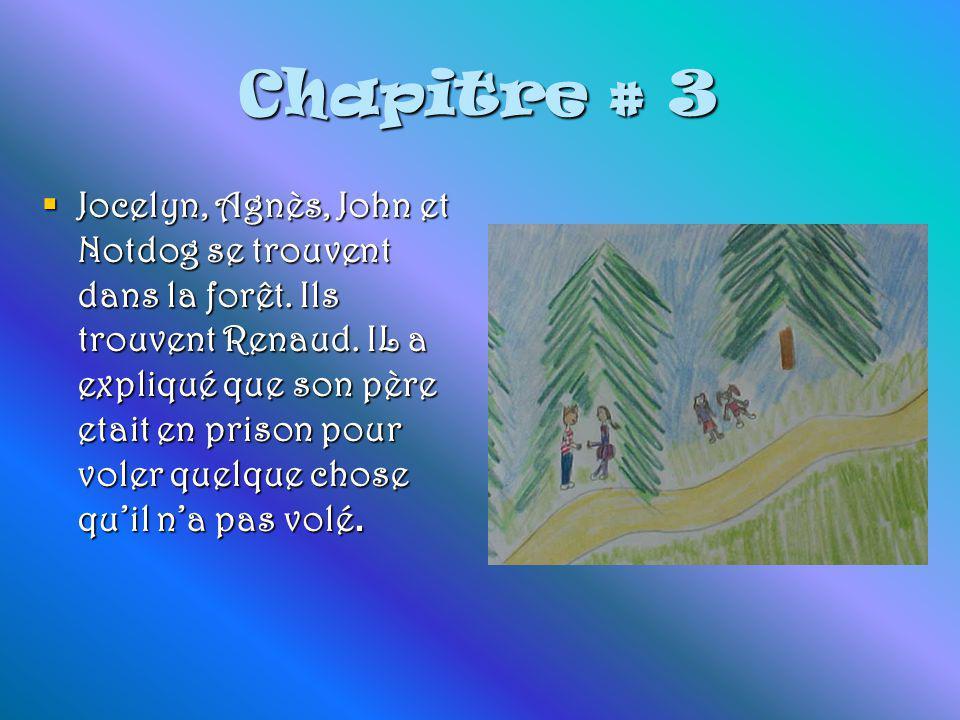 Chapitre # 3  Jocelyn, Agnès, John et Notdog se trouvent dans la forêt.