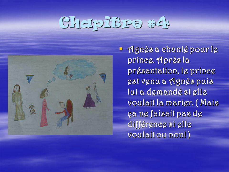Chapitre #4  Agnès a chanté pour le prince.