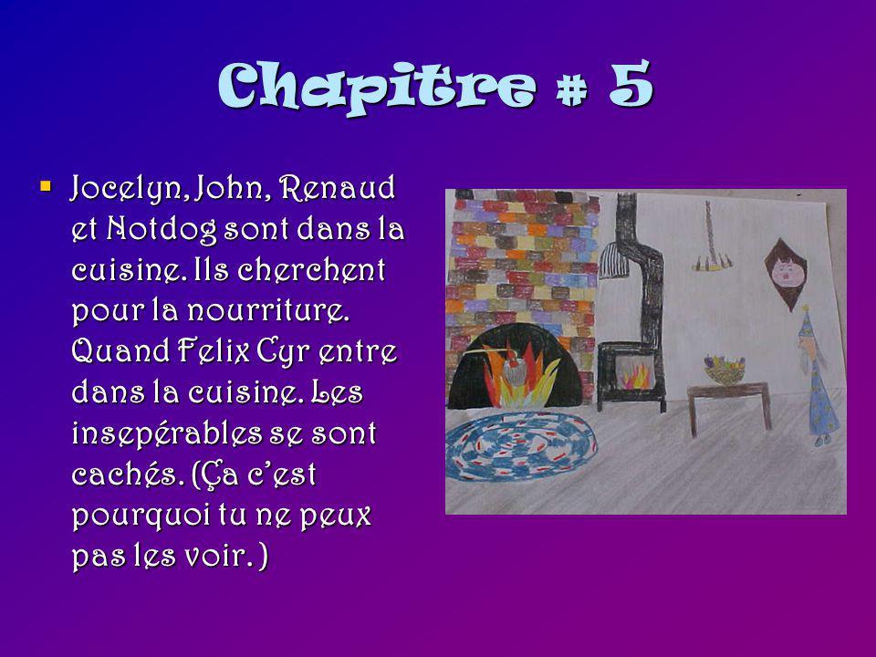 Chapitre # 5  Jocelyn, John, Renaud et Notdog sont dans la cuisine.