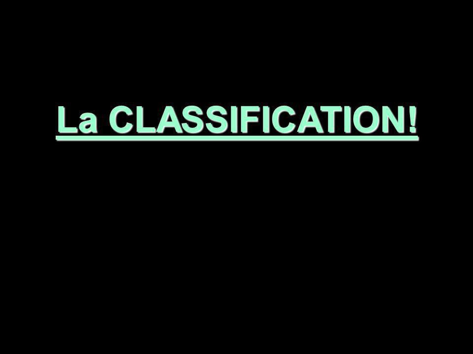 La CLASSIFICATION!
